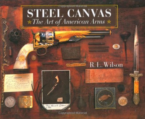 Steel Canvas: The Art Of American Arms: Wilson, R.L.