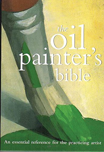 9780785819424: The Oil Painter's Bible: A Essential Reference for the Practicing Artist