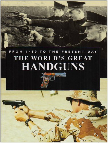The World s Great Handguns From 1450 to the Present Day