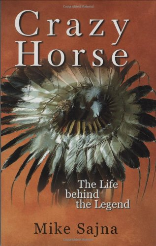 Crazy Horse: The Life Behind The Legend: Sajna, Mike