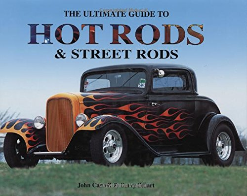 The Ultimate Guide to Hot Rods & Street Rods: Carroll, John;Stuart, Garry