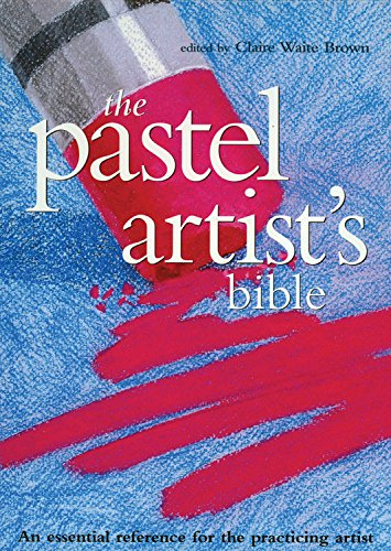 Artists Bibles: Pastel Artists Bible : An Essential Reference for the Practicing Artist