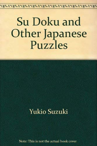 Su Doku and Other Japanese Puzzles: The: Suzuki, Yukio