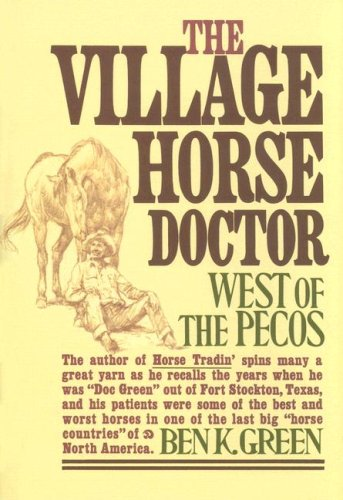 The Village Horse Doctor: West of the Pecos (078582099X) by Ben K. Green