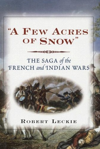 9780785821007: A Few Acres of Snow: The Saga of the French and Indian Wars
