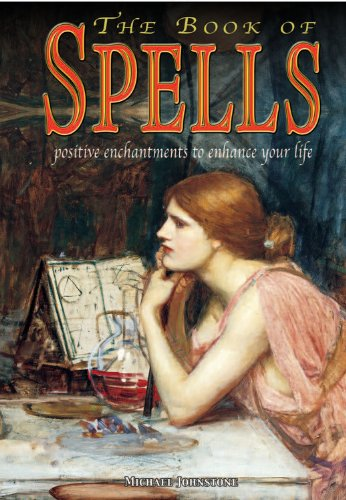 The Book of Spells: Postive Enchantments to Enhance Your Life: Michael Johnstone