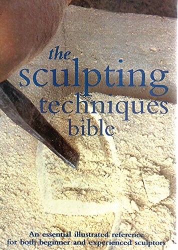 9780785821427: The Sculpting Techniques Bible: An Essential Illustrated Reference for Both Beginner and Experienced Sculptors