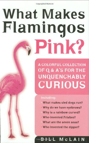 9780785822578: What Makes Flamingos Pink?: A Colorful Collection of Q & A's for the Unquenchably Curious