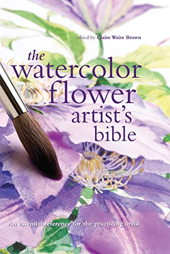 9780785822813: The Watercolor Flower Artist's Bible: An Essential Reference for the Practicing Artist