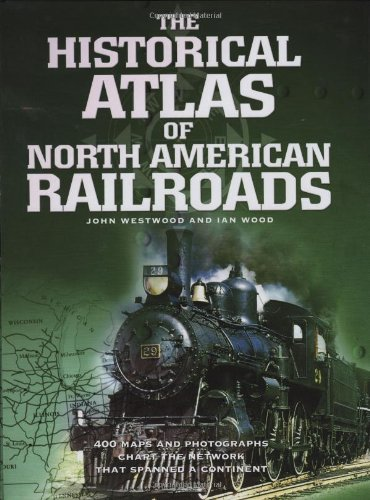 Historical Atlas Of North American Railroads: JOHN WESTWOOD