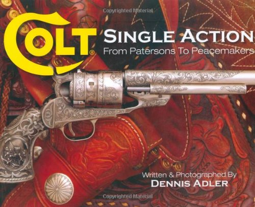 COLT SINGLE ACTION FROM PATERSONS TO PEACEMAKERS: Adler, Dennis