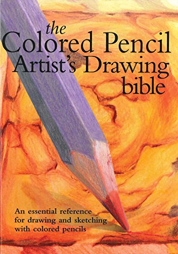 9780785823636: Colored Pencil Artist's Drawing Bible: An Essential Reference for Drawing and Sketching with Colored Pencils (Artist's Bibles)
