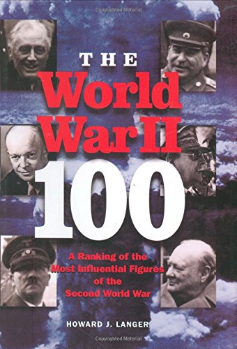 9780785823667: The World War II 100: A Ranking of the Most Influential Figures of the Second World War