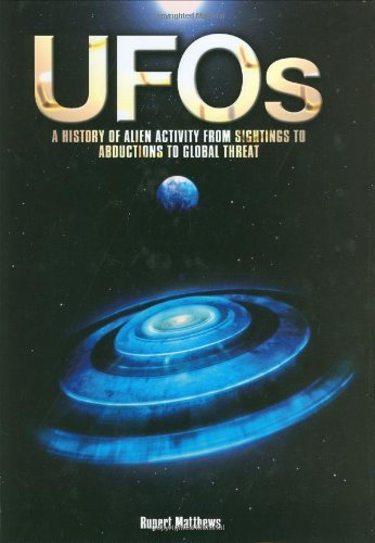 UFOs: A History of Alien Activity from Sightings to Abductions to Global Threat: Rupert Matthews