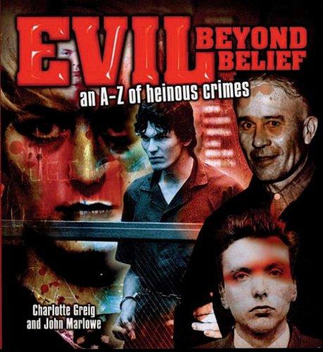 9780785824688: Evil Beyond Belief: An A-Z of Heinous Crimes
