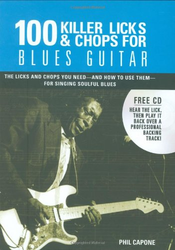 9780785824879: 100 Killer Licks & Chops for Blues Guitar: The Licks & Chhops You Heed - and How to Use Them - for Singing Soulful Blues [With CD (Audio)]