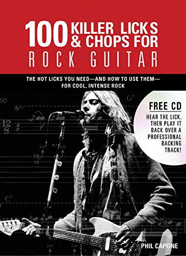 9780785824886: 100 Killer Licks & Chops for Rock Guitar: The Licks & Chops You Need--And How to Use Them--For Cool, Intense Rock