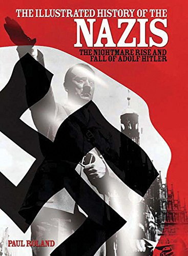 9780785825029: The Illustrated History of the Nazis: The Nightmare Rise and Fall of Adolf Hitler