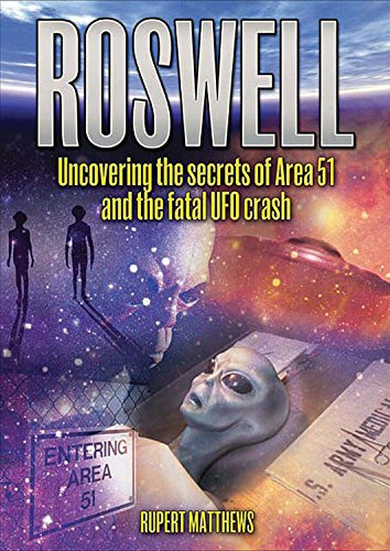 Roswell: Uncovering the secrets of Area 51 and the fatal UFO crash: Rupert Matthews