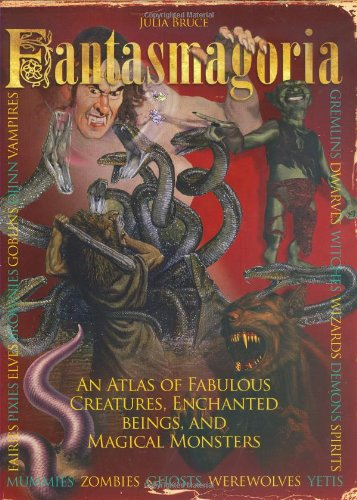 9780785825777: Fantasmagoria: An Atlas of Fabulous Creatures, Magical Monsters and Enchanged Beings