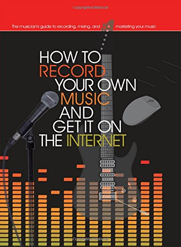 9780785825883: How to Record Your Own Music and Get it On the Internet (Music Bibles)