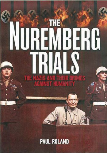 The Nuremberg Trials: The Nazis and Their Crimes Against Humanity: Roland, Paul