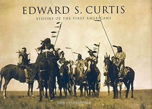 EDWARD S. CURTIS. Visions Of The First Americans.: Gulbrandsen, Don.