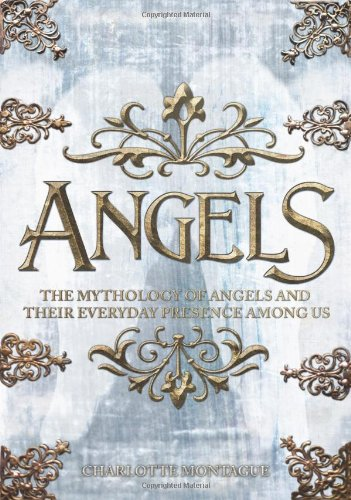 9780785827276: Angels: The Complete Mythology of Angels and Their Everyday Presence Among Us