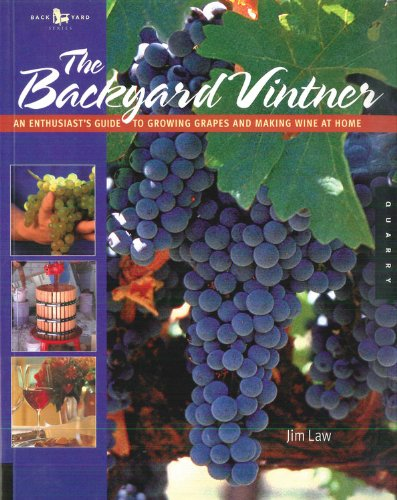 9780785828266: The Backyard Vintner: An Enthusiast's Guide to Growing Grapes and Making Wine at Home