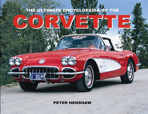 The Ultimate Encyclopedia of the Corvette: Henshaw, Peter