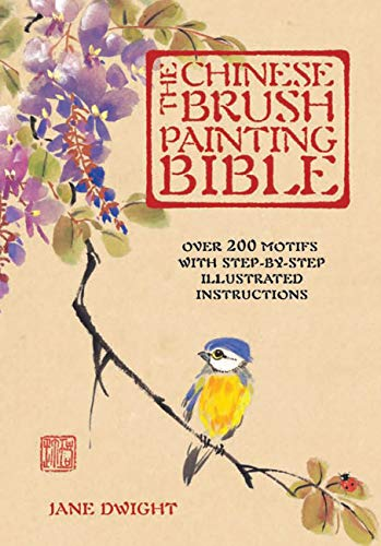 9780785828662: The Chinese Brush Painting Bible: Over 200 Motifs with Step-by-Step Illustrated Instructions