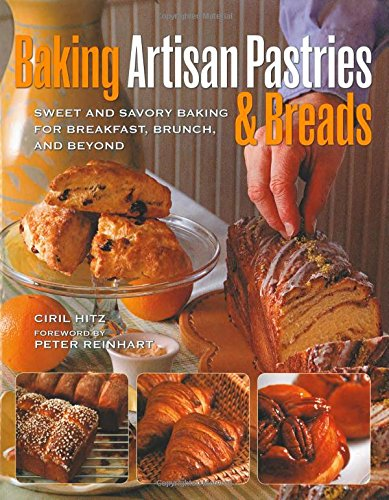 9780785829058: Baking Artisan Pastries & Breads: Sweet and Savory Baking for Breakfast, Brunch, and Beyond
