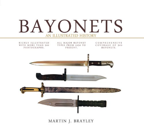 Bayonets: An Illustrated History: Martin J. Brayley