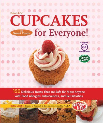 Enjoy Life's Cupcakes and Sweet Treats for Everyone!: 150 Delicious Treats That Are Safe for Most...