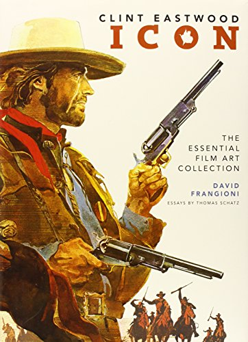 Clint Eastwood Icon: The Essential Film Art Collection: Frangioni, David, Schatz, Thomas