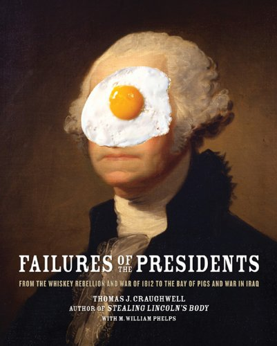 Failures of the Presidents: From the Whiskey Rebellion and War of 1812 to the Bay of Pigs and War in Iraq (0785830545) by Thomas J. Craughwell; M. William Phelps