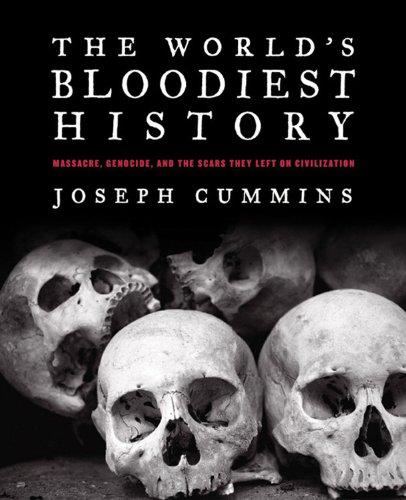 The World's Bloodiest History: Massacre, Genocide, and: Cummins, Joseph