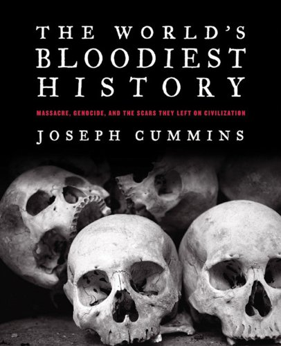9780785830566: The World's Bloodiest History: Massacre, Genocide, and the Scars They Left on Civilization