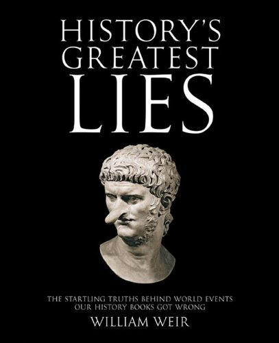 9780785830603: History's Greatest Lies: The Startling Truths Behind World Events Our History Books Got Wrong