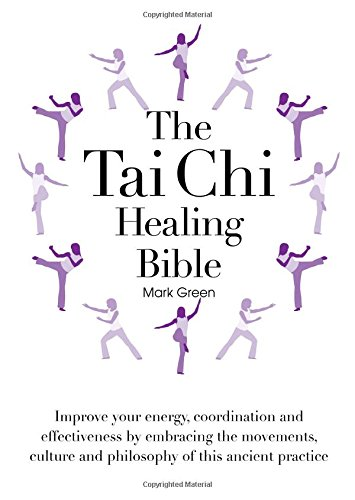9780785830641: The Tai Chi Healing Bible: Improve Your Energy, Coordination and Effectiveness by Embracing the Movements, Culture and Philosophy of this Ancient Practice