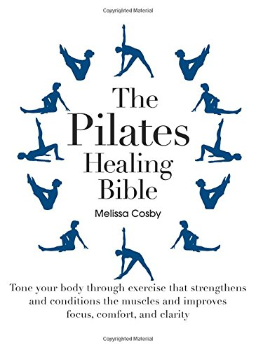 9780785830665: The Pilates Healing Bible: Tone Your Body with This Gentle, Effective Exercise System that Strengthens and Conditions the Muscles and Improves Posture and Breathing
