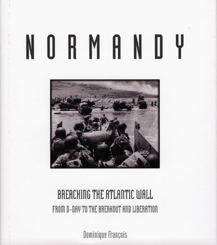 9780785830863: Normandy: Breaching the Atlantic Wall from D-Day to the Breakout and Liberation