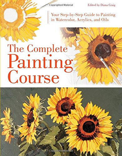 9780785832768: The Complete Painting Course: Your Step by Step Guide to Painting in Watercolor, Acrylics, and Oils