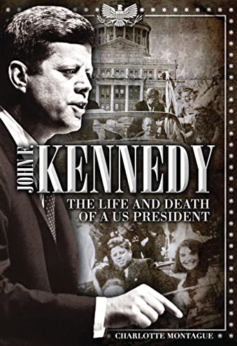 John F. Kennedy: The Life and Death: Montague, Charlotte