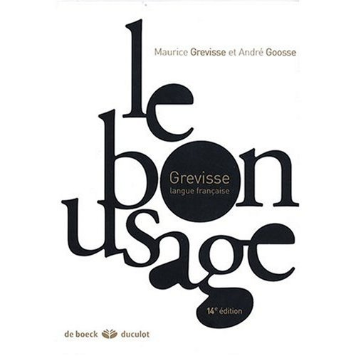 Le Bon Usage: Grammaire Francaise (French Edition) (0785948694) by Maurice Grevisse