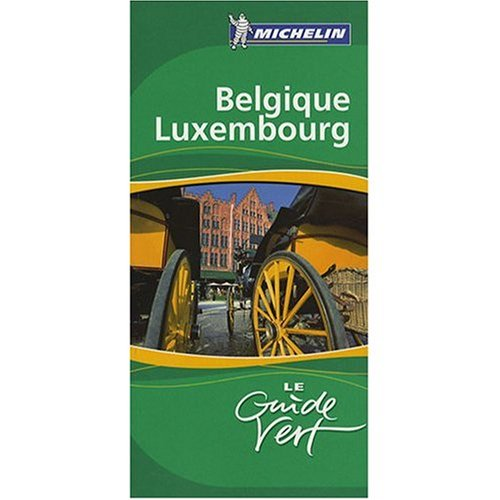 9780785972082: Michelin Green Sightseeing Guide to Belgique, Luxembourg (Belgium, Luxemburg) : Bruxelles, Flandres, Wallonie, Grand-Duche de Luxembourg (in French) (French Edition)