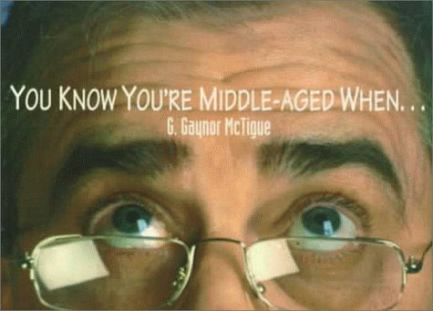 You Know You're Middle Aged When.: McTigue, G. Gaynor