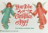 How to Be a Christmas Angel: Burt Matthews; Barbara Alpert; Scott Matthews