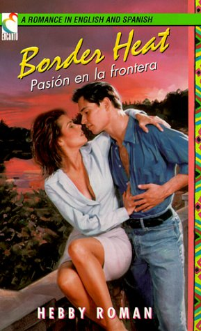 Border Heat / Pasion En La Frontera (An Encanto Romance) (A Romance in English and Spanish): Roman,...