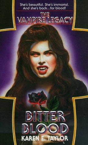 Bitter Blood (The Vampire Legacy #2): Karen E. Taylor